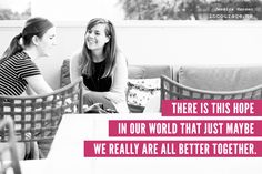 We really are better together when we look past what keeps us from inviting each other in. There is hope when we open our doors and invite one another to a seat at our table. - Jessica Hansen