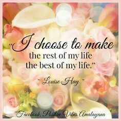 """""""I choose to make the rest of my life the best of my life."""" Louise Hay ॐ Inspirational Thoughts, Positive Thoughts, Positive Quotes, Gratitude Quotes, Louise Hay Affirmations, Daily Affirmations, Affirmations Success, Great Quotes, Me Quotes"""