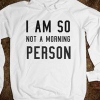 I am so not a morning person - ACCURATE