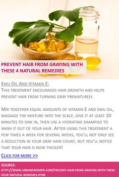 Prevent hair from graying with these 4 natural remedies - Emu oil and vitamin E - Click for more: http://www.urbanewomen.com/prevent-hair-from-graying-with-these-four-natural-remedies.html