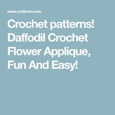 Crochet patterns! Daffodil Crochet Flower Applique, Fun And Easy!