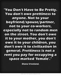 """You don't have to be pretty."" (Words of wisdom from Vogue's Diana Vreeland)"