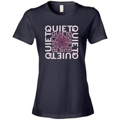 Quiet Women's Fashion #TShirt - Navy Blue. Shows the word #QUIET in a word cloud in shades of pink. $21.99 http://ink.laughstuff.com from @Auntie Shoe