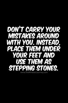 Don't carry your mistakes around with you. Instead, place them under your feet and use them as stepp <br> When you learn from mistakes and use positive affirmations you become the kind of person who welcomes obstacles and sets high expectations. Wise Quotes, Happy Quotes, Great Quotes, Words Quotes, Funny Quotes, Deep Quotes, Sayings, Uplifting Quotes, Meaningful Quotes