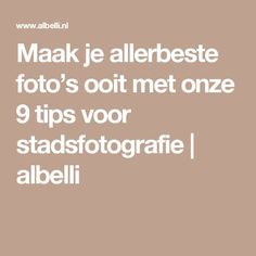 Maak je allerbeste foto's ooit met onze 9 tips voor stadsfotografie | albelli