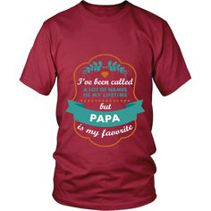 I've been called a lot of names in my lifetime but Papa is my favourite Grandpa T-shirt