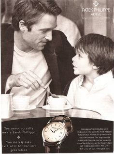 You never actually own a Patek Philippe. You merely take care of it for the next generation.
