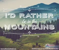 Would you rather be in the Smoky Mountains?