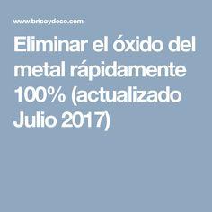 Eliminar el óxido del metal rápidamente 100% (actualizado Julio 2017)