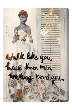 """A vintage photo of Audrey Hepburn overlaid with the quote """"Walk like you have three men walking behind you"""" defines a medium canvas."""