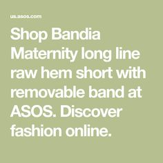 19427f9267ab7 Bandia Maternity long line raw hem short with removable band