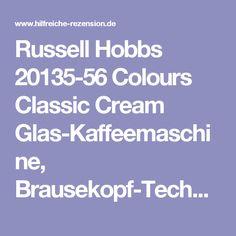 Russell Hobbs 20135-56 Colours Classic Cream Glas-Kaffeemaschine, Brausekopf-Technologie, Schnellheizsystem - Hilfreiche Rezension