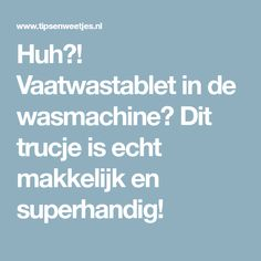 Huh?! Vaatwastablet in de wasmachine? Dit trucje is echt makkelijk en superhandig! House Cleaning Tips, Cleaning Hacks, Diy On A Budget, Clean House, Budgeting, Om, Household Products, Laundry, Laundry Room