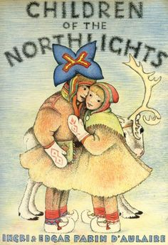 Children of the Northlights - Ingri and Edgar Parin d'Aulaire. - Beautiful book about the Sami people, once commonly known as Lapps, of northern Scandinavia