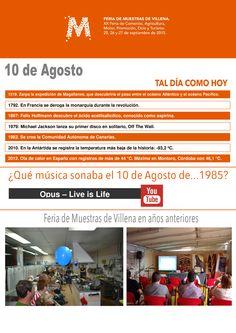 TAL DÍA COMO HOY. 10 de Agosto.  ¿Qué música sonaba el 10 de Agosto de 1985?.  Opus - Live is life https://www.youtube.com/watch?v=EGikhmjTSZI  Feria de Muestras de Villena 2015 25, 26 y 27 de Septiembre TODO EL MUNDO TIENE ALGO QUE MOSTRAR #Mostrar2015 #Villena