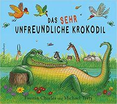 Das sehr unfreundliche Krokodil: Amazon.de: Faustin Charles, Michael Terry, Monica Plange: Bücher