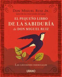 El pequeño libro de la sabiduría de Don Miguel Ruiz // Don Miguel Ruiz Jr. // Urano