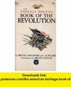 The American Heritage Book of the Revolution Bruce Lancaster, J.H. Plumb, Bruce Catton ,   ,  , ASIN: B0011WGL72 , tutorials , pdf , ebook , torrent , downloads , rapidshare , filesonic , hotfile , megaupload , fileserve