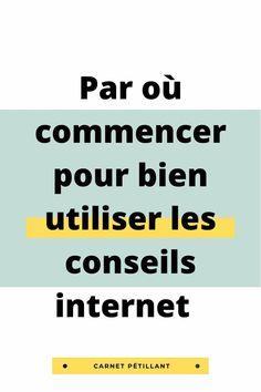 Comment bien utiliser les conseils disponibles sur internet ? Un article avec une réflexion qui vaut le détour Internet, Passion, I Want You, Advice