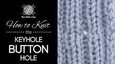 How to Knit the Keyhole Buttonhole.  Works perfectly with a 2 x 2 rib.