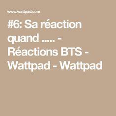 #6: Sa réaction quand ..... - Réactions BTS  - Wattpad - Wattpad