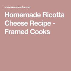 Homemade Ricotta Cheese Recipe - Framed Cooks