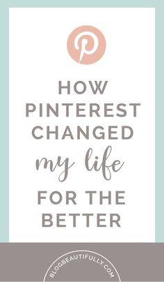 Pinterest changed my life. Yep, I'm serious. Here's how it's positively impacted my blog, business, and life over the past six months! From blogbeautifully.com