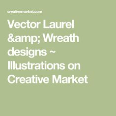 Vector Laurel & Wreath designs ~ Illustrations on Creative Market