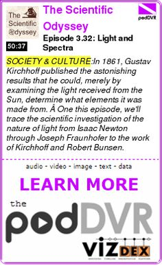 #SOCIETY #PODCAST  The Scientific Odyssey    Episode 3.32: Light and Spectra    READ:  https://podDVR.COM/?c=f01bd5b7-9071-4c46-968a-2d6127a8f92c