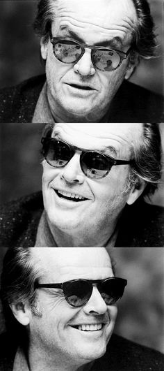 With my sunglasses on, I'm Jack Nicholson. Without them, I'm fat and 60. —Jack Nicholson