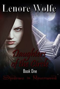 Daughters of the Circle: Shadows in Ravenwood by Lenore Wolfe, http://www.amazon.com/dp/B00QIUE75A/ref=cm_sw_r_pi_dp_MYpvvb0MZ2WD6
