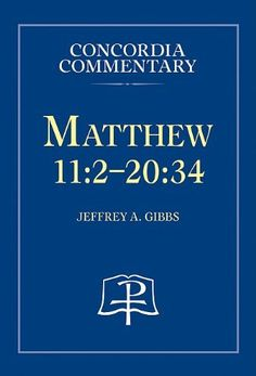 Matthew 11:2-20:34 - Concordia Commentary by Jeffrey A. Gibbs, http://www.amazon.com/dp/0758610998/ref=cm_sw_r_pi_dp_xEXFrb1AVN701