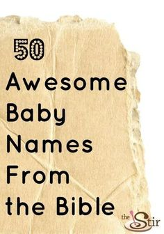 Biblical baby names. You can find inspiration in baby names from the bible that you didn't even realize were in there! Spiritual names are the best.  http://thestir.cafemom.com/pregnancy/167199/50_cool_baby_names_inspired
