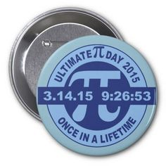 Ultimate Pi day pin button 2015 3.14.15 9:26:53 3 Inch Round Button