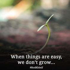 When things are easy, we don't grow...