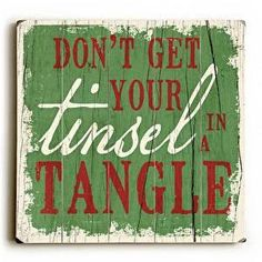 Tinsel in a Tangle Wood Sign Don't Get Your Tinsel in a Tangle A good reminder to not stress out during the holiday season, this Tinsel in a Tangle Wood Sign will be bring a vintage feel to your holid