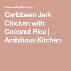 Caribbean Jerk Chicken with Coconut Rice | Ambitious Kitchen Pineapple Coconut, Coconut Rice, Jamaican Rice, Caribbean Jerk Chicken, Sauteed Greens, Meal Prep Containers, One Pan Meals, Recipe Steps, Skillet Meals