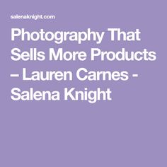 Photography That Sells More Products – Lauren Carnes - Salena Knight Dslr Photography Tips, Knight, Blog, Diy, Products, Bricolage, Knights, Blogging, Handyman Projects