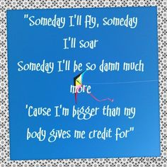 John Mayer-Bigger than My Body Lyrics Someday I'll fly, someday I'll soar Someday I'll be so damn much more Cause I'm bigger than my body gives me credit for