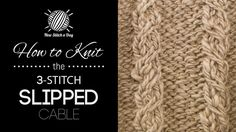 How to Knit the Three Stitch Slipped Cable.  Ideal for small projects, mug cozies, wrist warmers, etc.