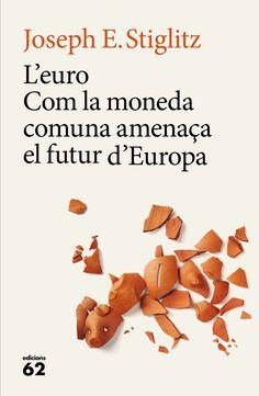 Stiglitz, Joseph E. L'Euro : com la moneda comuna amenaça el futur d'Europa. Joseph, Euro, Movies, Movie Posters, Barcelona, Films, Film Poster, Cinema, Barcelona Spain