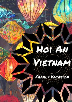 The old city of Hoi An Vietnam Vacation Travel and lanterns Review with kids children traveling vacation
