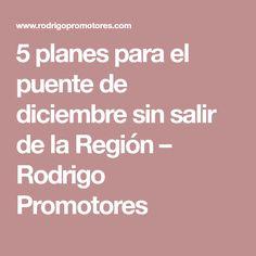 5 planes para el puente de diciembre sin salir de la Región – Rodrigo Promotores