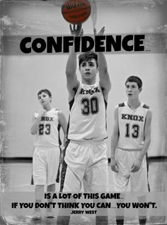 CONFIDENCE IS A LOT OF THIS GAME . .  IF YOU DON'T THINK YOU CAN . . . YOU WON'T.  Jerry West Basketball Inspirational Quotes