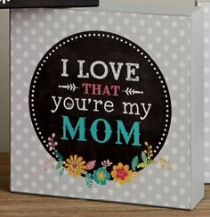 Love That You're My Mom (8x8 Plaque). Here's a beautiful and budget-friendly gift idea for mom. Also a great item for teens for kids to give! #realmoms