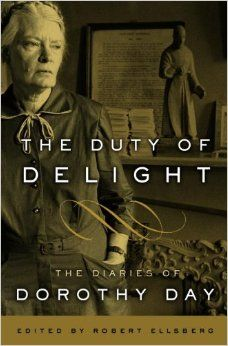 The Duty of Delight: The Diaries of Dorothy Day: Dorothy Day ...