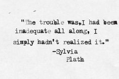 Oh dear, dear Sylvia. True Quotes, Book Quotes, Qoutes, Pretty Words, Beautiful Words, Quote Finder, Sylvia Plath Quotes, Female Poets, Some Words