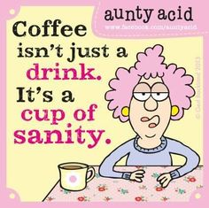 Aunty Acid Loves Coffee - Truth About Lattes Aunty Acid, Auntie Quotes, Life Quotes, Funny Quotes, Humor Quotes, Qoutes, Clever Quotes, Crazy Quotes, Awesome Quotes
