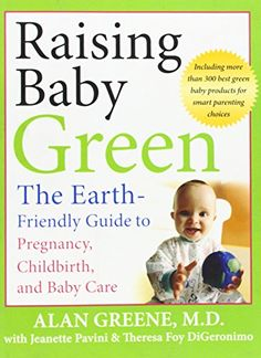 Raising Baby Green: The Earth-Friendly Guide to Pregnancy, Childbirth, and Baby Care by Alan Greene http://www.amazon.com/dp/078799622X/ref=cm_sw_r_pi_dp_1fttvb0BYRE2N
