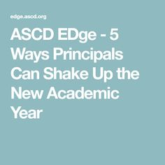 ASCD EDge - 5 Ways Principals Can Shake Up the New Academic Year